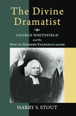 The Divine Dramatist: George Whitefield and the Rise of Modern Evangelicalism - Stout, Harry S, and Hatch, Nathan O, Professor (Editor), and Noll, Mark A, Professor (Editor)