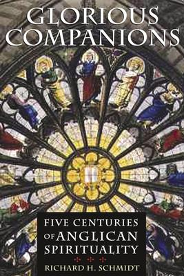 Glorious Companions: Five Centuries of Anglican Spirituality - Schmidt, Richard H