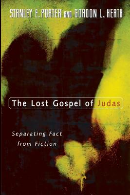 The Lost Gospel of Judas: Separating Fact from Fiction - Porter, Stanley E, and Heath, Gordon L