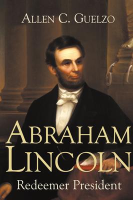 Abraham Lincoln: Redeemer President - Guelzo, Allen C