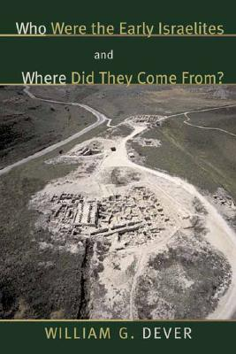 Who Were the Early Israelites and Where Did They Come From? - Dever, William G