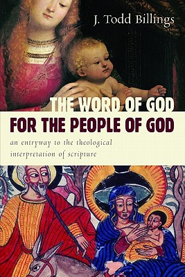 The Word of God for the People of God: An Entryway to the Theological Interpretation of Scripture - Billings, J Todd