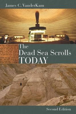 The Dead Sea Scrolls Today - VanderKam, James C