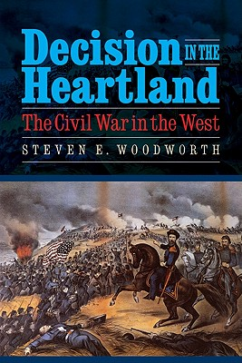 Decision in the Heartland: The Civil War in the West - Woodworth, Steven E.