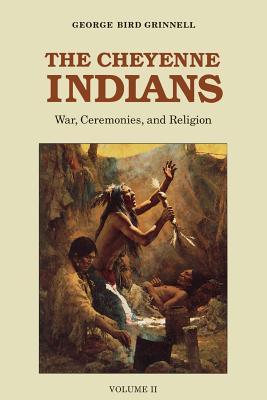 The Cheyenne Indians, Volume 2: War, Ceremonies, and Religion - Grinnell, George Bird