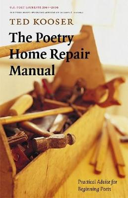 The Poetry Home Repair Manual: Practical Advice for Beginning Poets - Kooser, Ted