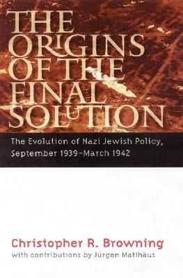 The Origins of the Final Solution: The Evolution of Nazi Jewish Policy, September 1939-March 1942 - Browning, Christopher R, and Matthaus, Jurgen (Contributions by)