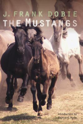 The Mustangs - Dobie, J Frank, and Hyde, Dayton O (Introduction by)