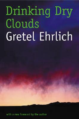 Drinking Dry Clouds: Stories from Wyoming - Ehrlich, Gretel
