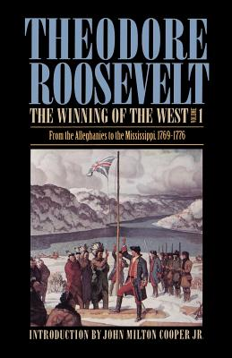 The Winning of the West, Volume 1: From the Alleghanies to the Mississippi, 1769-1776 - Roosevelt, Theodore, and Cooper, John Milton, Jr. (Introduction by)