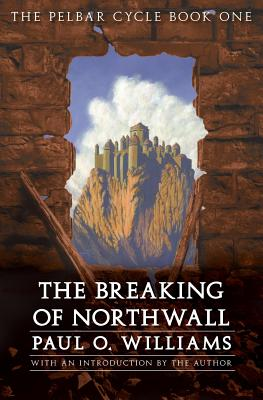 The Breaking of Northwall - Williams, Paul O