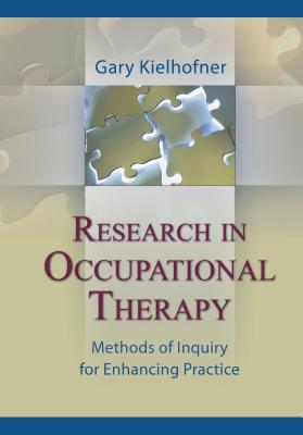 Research in Occupational Therapy: Methods of Inquiry for Enhancing Practice - Kielhofner, Gary, Drph, Otr/L, Faota, and Kielhofner, and Keilhofner, Gary (Editor)