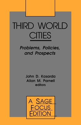 Third World Cities: Problems, Policies and Prospects - Kasarda, John D, Dr., and Parnell, Allan M, Dr. (Editor)