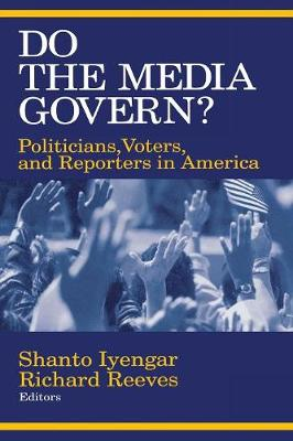 Do the Media Govern?: Politicians, Voters, and Reporters in America - Iyengar, Shanto, Professor (Editor), and Reeves, Richard (Editor)