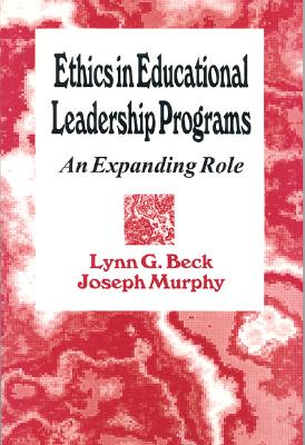 Ethics in Educational Leadership Programs: An Expanding Role - Beck, Lynn, and Murphy, Joseph, Dr.