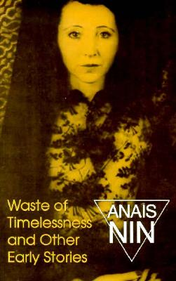Waste of Timelessness: And Other Early Stories - Nin, Anais, and Stuhlmann, Gunther (Foreword by)