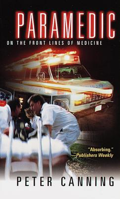Paramedic: On the Front Lines of Medicine - Canning, Peter