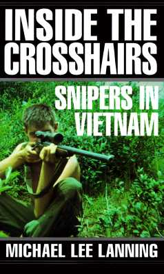 Inside the Crosshairs: Snipers in Vietnam - Lanning, Michael Lee