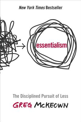 Essentialism: The Disciplined Pursuit of Less - McKeown, Greg