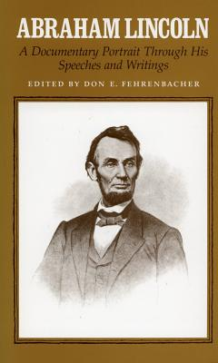 Abraham Lincoln: A Documentary Portrait Through His Speeches and Writings - Lincoln, Abraham, and Fehrenbacher, Don E (Editor), and Rodrigue, Don (Editor)