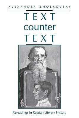 Text Counter Text: Rereadings in Russian Literary History - Zholkovsky, Alexander