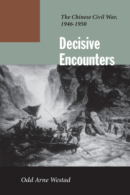 Decisive Encounters: The Chinese Civil War, 1946-1950 - Westad, Odd Arne