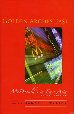 Golden Arches East: McDonald's in East Asia - Watson, James L, Professor (Editor)