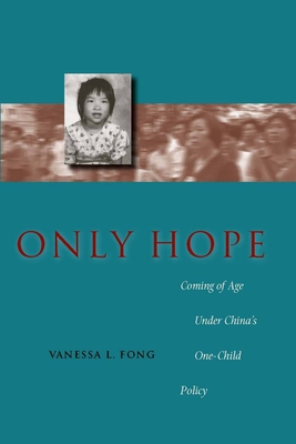 Only Hope: Coming of Age Under China's One-Child Policy - Fong, Vanessa L