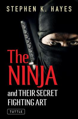 The Ninja and Their Secret Fighting Art - Hayes, Stephen K