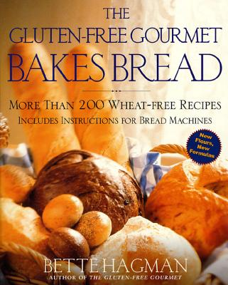 The Gluten-Free Gourmet Bakes Bread: More Than 200 Wheat-Free Recipes - Hagman, Bette, and Green, Peter H R, M.D., F.R.A.C.P. (Foreword by)