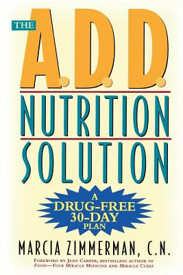 The A.D.D. Nutrition Solution: A Drug-Free 30 Day Plan - Zimmerman, Marcia, M.Ed, C.N