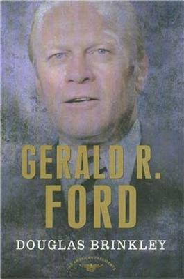 Gerald R. Ford: The 38th President, 1974-1977 - Brinkley, Douglas G, and Schlesinger, Arthur Meier, Jr. (Editor)