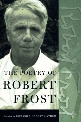 The Poetry of Robert Frost: The Collected Poems, Complete and Unabridged - Frost, Robert, and Lathem, Edward Connery (Editor)