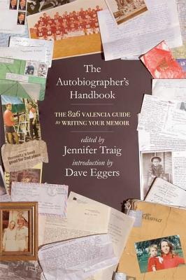 The Autobiographer's Handbook: The 826 National Guide to Writing Your Memoir - Traig, Jennifer (Editor), and Eggers, Dave (Introduction by)