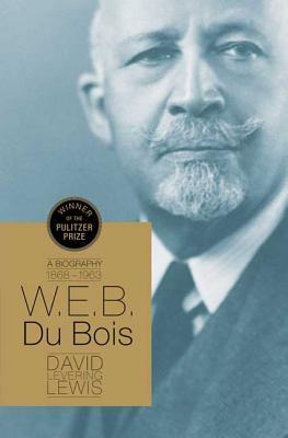 W.E.B. Du Bois: A Biography - Lewis, David Levering