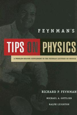 Feynman's Tips on Physics: A Problem-Solving Supplement to the Feynman Lectures on Physics - Feynman, Richard Phillips, PH.D., and Gottlieb, Michael A, and Leighton, Ralph