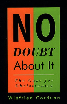 No Doubt about It: The Case for Christianity - Corduan, Winfried, Dr., PH.D.