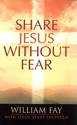Share Jesus Without Fear - Fay, William, and Fay, Bill, and Evans Shepherd, Linda