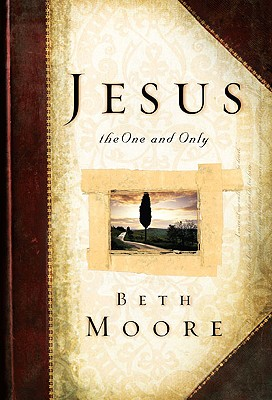 Jesus, the One and Only - Moore, Beth, and McCleskey, Dale