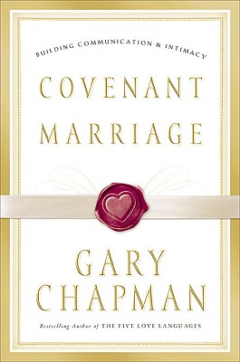 Covenant Marriage: Building Communication and Intimacy - Chapman, Gary