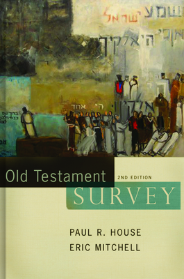 Old Testament Survey - House, Paul R, and Mitchell, Eric