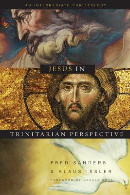 Jesus in Trinitarian Perspective: An Introductory Christology - Sanders, Fred, Car, and Issler, Klaus, and Bray, Gerald (Foreword by)