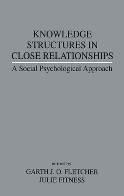 Knowledge Structures in Close Relationships: A Social Psychological Approach - Fletcher, Garth J O (Editor), and Fitness, Julie (Editor)