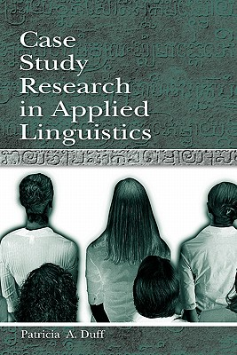 Case Study Research in Applied Linguistics - Duff, Patricia