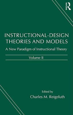Instructional-Design Theories and Models: A New Paradigm of Instructional Theory, Volume II - Reigeluth, Charles (Editor), and Schank, Roger C (Contributions by), and Anderson, John R (Contributions by)