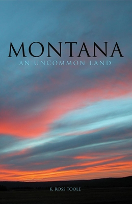 Montana: An Uncommon Land - Toole, K Ross