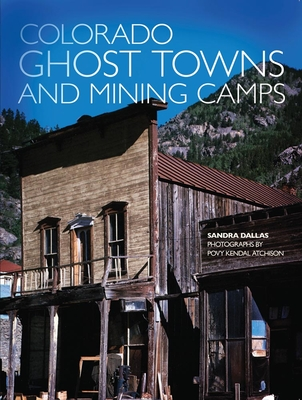 Colorado Ghost Towns and Mining Camps - Dallas, Sandra, and Atchison, Kendal (Photographer)