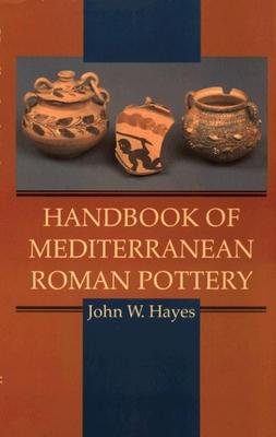 Handbook of Mediterranean Roman Pottery - Schroeder, Susan, and Hayes, John W, and Schoreder, Susan (Editor)