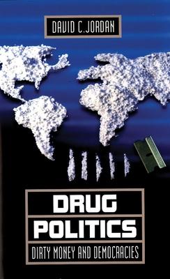 Drug Politics: Dirty Money and Democracies - Jordan, David C
