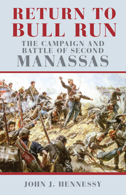 Return to Bull Run: The Campaign and Battle of Second Manassas - Hennessy, John J